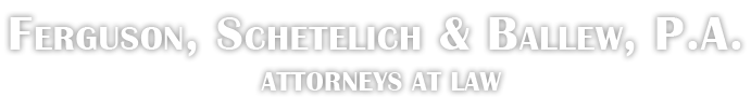 Ferguson, Schetelich & Ballew, P.A. Attorneys at Law
