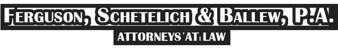 Ferguson, Schetelich & Ballew, P.A. Attorneys at Law